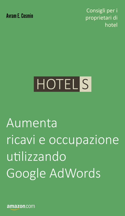 Hotel S: Aumenta ricavi e occupazione utilizzando Google AdWords - Avram E. Cosmin